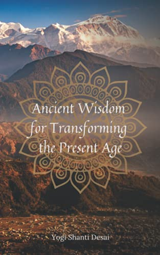 Compare Textbook Prices for Ancient Wisdom for Transforming the Present Age  ISBN 9798536961711 by Desai, Yogi Shanti