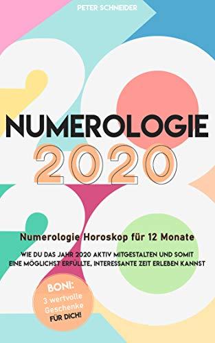 Numerologie 2020: Numerologie Horoskop für 12 Monate - wie Du das Jahr 2020 AKTIV mitgestalten, somit eine möglichst erfüllte, interessante Zeit erleben kannst