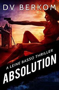 Absolution: A Leine Basso Thriller by [D.V. Berkom]