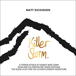 Killer Storm     A Terror Attack at Everest Base Camp. Ryan and His Friends Are Taken Hostage. The Scene Is Set for the Ultimate Everest Adventure. The Everest Files, Book 3              By:                                                                                                                                 Matt Dickinson                               Narrated by:                                                                                                                                 Stewart Crank                      Length: 7 hrs     Not rated yet     Overall 0.0