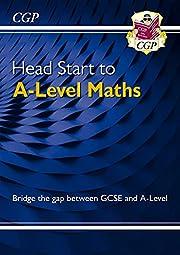 Head Start to A-Level Maths (CGP A-Level Maths)
