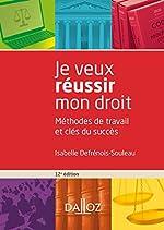 Je veux réussir mon droit - 12e ed. - Méthodes de travail et clés du succès d'Isabelle Defrénois-Souleau