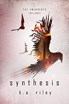 Synthesis (The Emergents Trilogy Book 3) by [K. A. Riley]