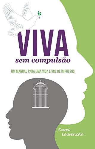 Viva sem compulsão: Um manual para uma vida livre de impulsos