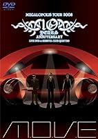 m.o.v.e 10 YEARS ANNIVERSARY MEGALOPOLIS TOUR 2008 LIVE DVD at SHIBUYA CLUB QUATTRO