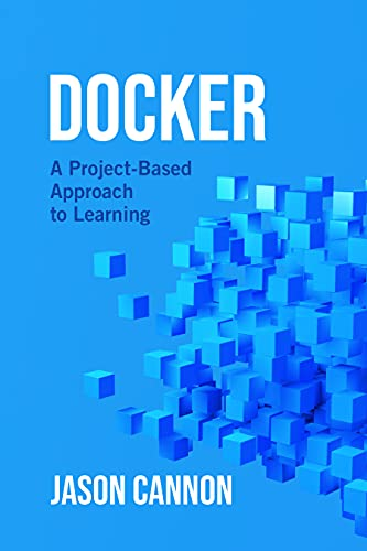 Docker: A Project-Based Approach to Learning (English Edition)