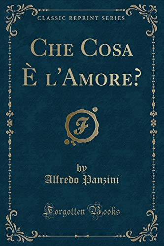 Che Cosa E LAmore? (Classic Reprint) (Italian Edition)
