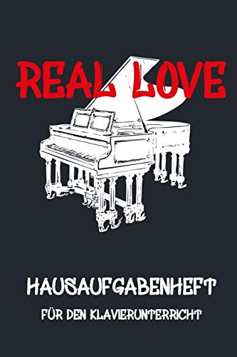 REAL LOVE - Hausaufgabenheft für den Klavierunterricht, Notizbuch inkl. Notenlinienteil: Hausaufgabenheft, Notenlinien, Instrument, Notizen, Kind, Erwachsene, Noten, Musik, Klavier, Keyboard