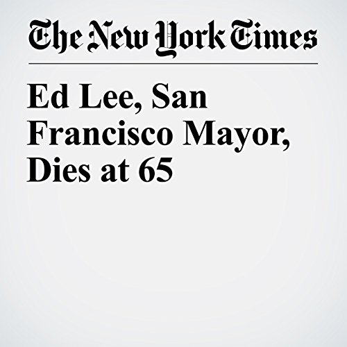 Ed Lee, San Francisco Mayor, Dies at 65 copertina