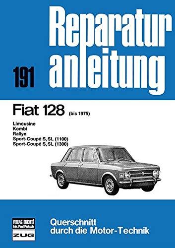 Fiat 128 bis 1975: Limousine/Kombi/Rallye/ Sport-Coupé S,SL (1100/1300) / Reprint der 10. Auflage 1977 (Reparaturanleitungen)