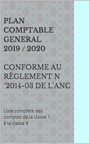 PLAN COMPTABLE GENERAL 2019/ 2020 conforme au règlement n°2014-03 de l'ANC: Liste complète des comptes de la classe 1 à la classe 8