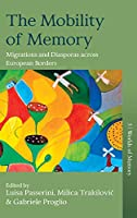 The Mobility of Memory: Migrations and Diasporas across European Borders (Worlds of Memory, 5)