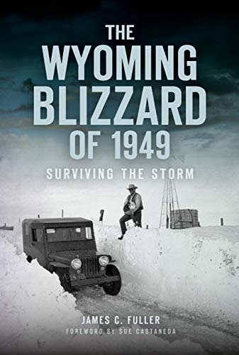 The Wyoming Blizzard of 1949: Surviving the Storm (Disaster)