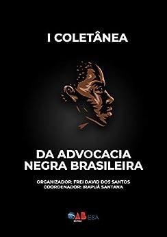 I Coletânea da Advocacia Negra Brasileira por [Irapuã  Santana, Frei  David dos Santos]