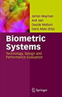 Biometric Systems: Technology, Design and Performance Evaluation by Unknown(2004-12-16)