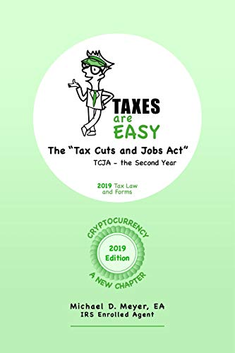 """TAXES are EASY: The """"Tax Cuts and Jobs Act"""" - TCJA, the Second Year - 2019 Tax Law and Forms"""