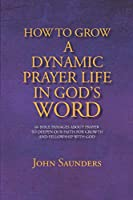 How To Grow A Dynamic Prayer Life In God's Word