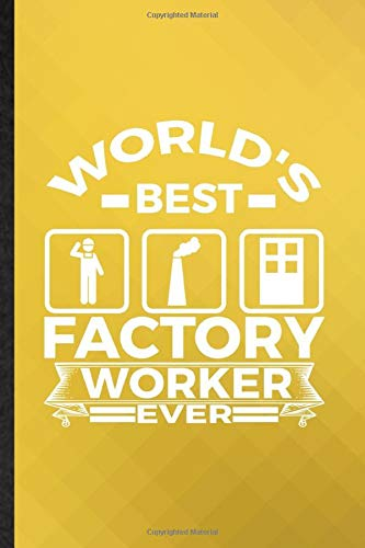 World's Best Factory Worker Ever: Funny Blank Lined Laborer Subworker Journal Notebook, Appreciation Gratitude Thank You Graduation Souvenir Gag Gift, Fashionable Fun Graphic