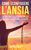 Come Sconfiggere l'Ansia: La Guida Completa alla Consapevolezza per Controllare Ansia, Depressione,...