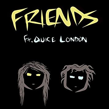 Friends (feat. Quice London)