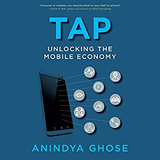 Tap     Unlocking the Mobile Economy              By:                                                                                                                                 Anindya Ghose                               Narrated by:                                                                                                                                 James Foster                      Length: 8 hrs and 26 mins     17 ratings     Overall 4.2