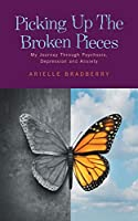 Picking Up The Broken Pieces: My Journey Through Psychosis, Depression and Anxiety