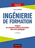 Ingénierie De Formation - Intégrez Les Nouveaux Modes De Formation Dans Votre Pédagogie - Dunod - 02/11/2017