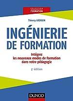 Ingénierie De Formation - Intégrez Les Nouveaux Modes De Formation Dans Votre Pédagogie de Thierry Ardouin