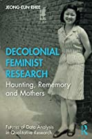 Decolonial Feminist Research: Haunting, Rememory and Mothers (Futures of Data Analysis in Qualitative Research)
