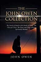 The John Owen Collection: The Death of Death in the Death of Christ, The Glory of Christ, The Grace and Duty of Being Spiritually Minded