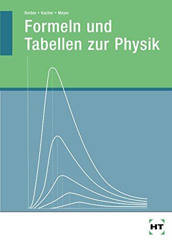 Formeln und Tabellen zur Physik: Nachschlagewerk für Schule und Praxis