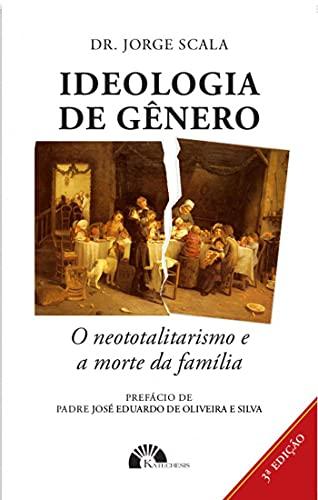 Ideologia de Gênero o Neototalitarismo e a Morte da Família