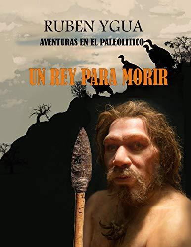 UN REY PARA MORIR: AVENTURAS EN EL PALEOLITICO