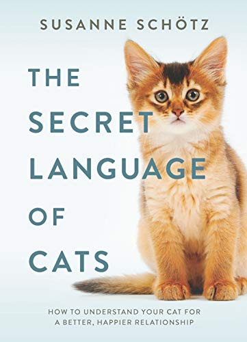 The Secret Language of Cats: How to Understand Your Cat for a Better, Happier Relationship (English Edition)