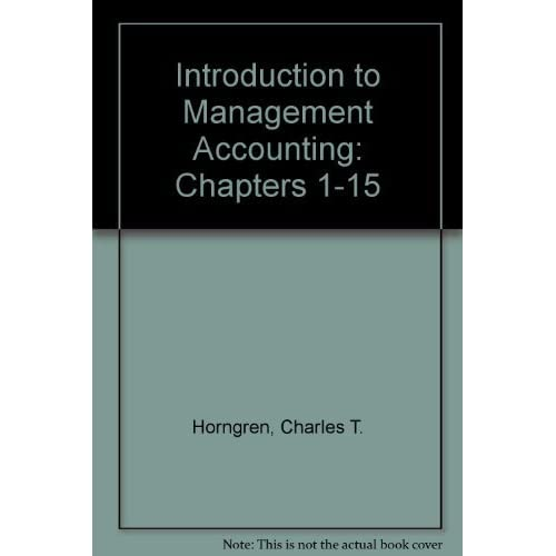Introduction to Management Accounting, Chapters 1-15 (12th Edition)
