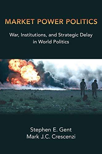 Market Power Politics: War, Institutions, and Strategic Delay in World Politics (English Edition)