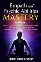 Empath and Psychic Abilities Mastery: 4 books in 1: The Secret Techniques to Unleash the Hidden Power of Your Mind. Develop Empath, Intuition, Clairvoyance, Telepathy, Chakra, Deep Meditation