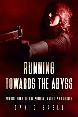 Running Towards the Abyss: The Zombie Terror War Series- Volume Four by [David Spell]