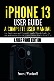 iPhone 13 User Guide: A Complete User Manual for Beginners and Pro with Useful Tips & Tricks for the New Apple iPhone 13 and Latest Hacks for iOS 15 (Large Print Edition)