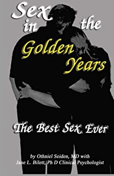 Sex in the Golden Years - A Guide to the Best Senior Sex Possible