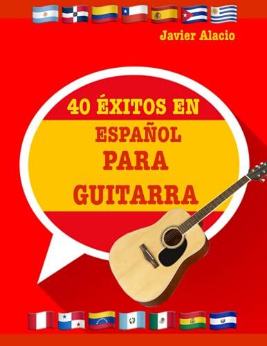 40 ÉXITOS EN ESPAÑOL PARA GUITARRA: Partituras y tablaturas adaptadas para guitarra de las canciones más famosas de habla hispana. (PARTITURAS Y TABLATURAS PARA GUITARRA)