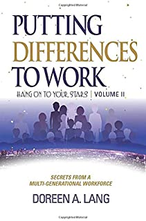 Putting Differences to Work: Secrets From a Multi-Generational Workforce (Hang on to Your Stars)