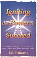Igniting The Power To Succeed 1885640730 Book Cover
