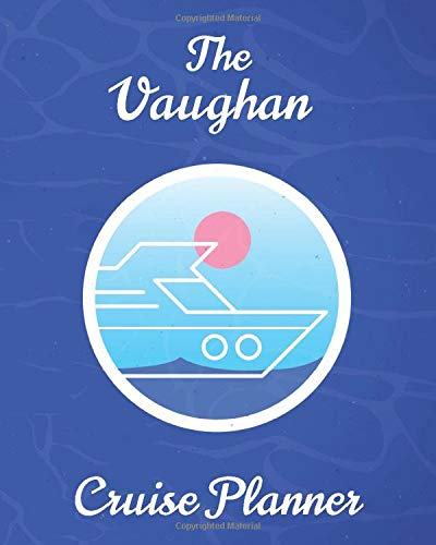 The Vaughan Cruise Planner: Personalized Notebook for...