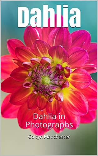 Dahlia: Dahlia in Photographs