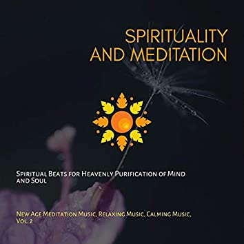 Spirituality And Meditation (Spiritual Beats For Heavenly Purification Of Mind And Soul) (New Age Meditation Music, Relaxing Music, Calming Music, Vol. 2)