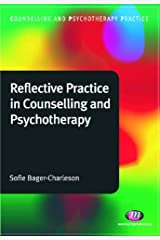 Reflective Practice in Counselling and Psychotherapy (Counselling and Psychotherapy Practice Series) Kindle Edition