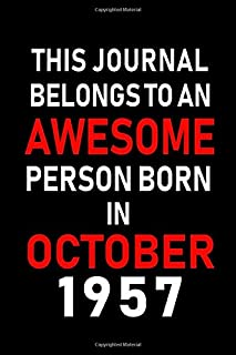 This Journal belongs to an Awesome Person Born in October 1957: Blank Line Journal, Notebook or Diary is Perfect for the October Borns. Makes an ... an Alternative to B-day Present or a Card.