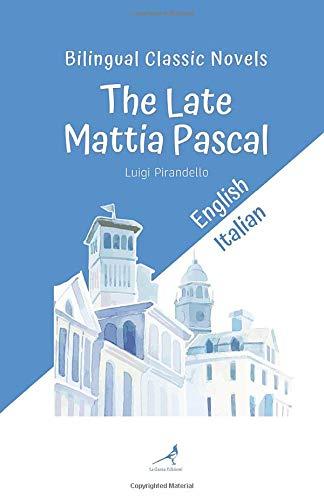 Bilingual Classic Novels - The Late Mattia Pascal: English-Italian