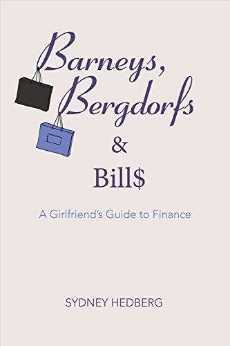 Barneys, Bergdorfs & Bills: A Girlfriend's Guide to Finance
